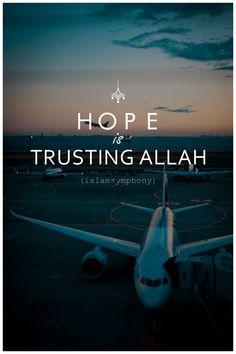Hope is trusting Allah.