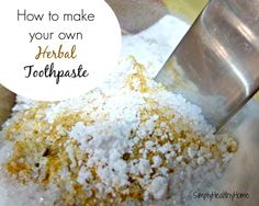 How to make your own herbal tooth paste-could also add trace minerals, bentonite clay or activated charcoal
