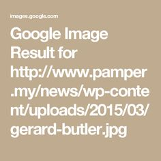 Google Image Result for http://www.pamper.my/news/wp-content/uploads/2015/03/gerard-butler.jpg