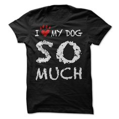 I Love My Dog So Much t shirt #dog #tshirt