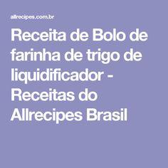 Receita de Bolo de farinha de trigo de liquidificador - Receitas do Allrecipes Brasil