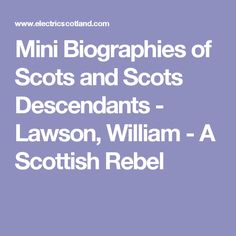 Mini Biographies of Scots and Scots Descendants - Lawson, William - A  Scottish Rebel