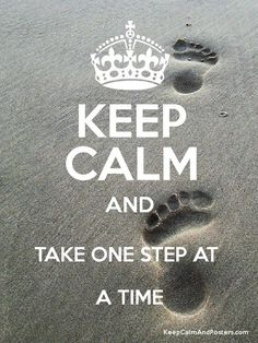 Keep calm and take one step at a time Work one step closer to your objective! Keep Calm Carry On, Keep Calm And Love, Keep Calm Funny, Keep Calm Posters, Keep Calm Quotes, Great Quotes, Funny Quotes, Inspirational Quotes, Motivational Sayings
