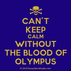 CAN'T KEEP CALM MUST HAVE BLOOD OF OLYMPUS!!!!!!!!!!!!!!!!!!!!!!!!!!!!!!!!!!!!!!!!!!!!!!!!!!!!!