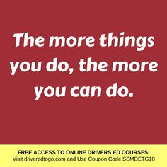 The more things you do, the more you can do. #quotes #dailyquotes #motivation #inspiration #FreeDriversEd