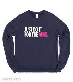 Do It For The Vine | Sweatshirt