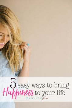 5 easy ways to bring that happiness into your life and truly live in Joy!