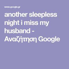 another sleepless night i miss my husband - Αναζήτηση Google