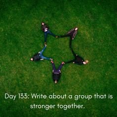 """Day 133 of 365 Days of Writing Prompts: Write about a group that is strongertogether. Erin:""""What are we going to do,"""" Malinda started to stress. """"We have to get up there in 10 minutes and two of …"""