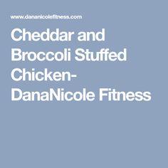 Cheddar and Broccoli Stuffed Chicken- DanaNicole Fitness