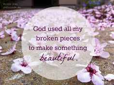 I believe God used all my broken pieces to make something beautiful--a work yet in progress. Praise be to God; amen. (Make Room for You, for God and Rest - Bonnie Gray Christian Blog)