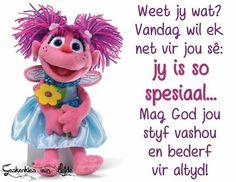 Jy is so spesiaal Greetings For The Day, Evening Greetings, Good Morning Greetings, Good Morning Wishes, Birthday Quotes, Birthday Wishes, Feel Better Quotes, Afrikaanse Quotes, Goeie More