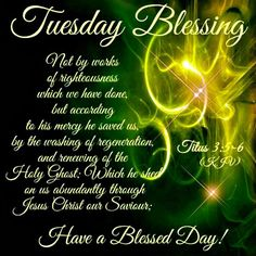 """TUESDAY BLESSING: Titus 3:5-6 (1611 KJV !!!!) """" Not by works of righteousness which we have done, but according to his mercy he saved us, by the washing of regeneration, and renewing of the Holy Ghost;"""" (6) """" Which he shed on us abundantly through Jesus Christ our Saviour;"""""""