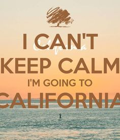 'I CAN'T KEEP CALM I'M GOING TO CALIFORNIA ' Poster