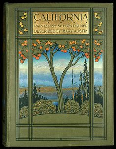 """≈ Beautiful Antique Books ≈ """"California"""" painted by Sutton Palmer, described by Mary Austin Book Cover Art, Book Cover Design, Book Design, Book Art, Vintage Book Covers, Vintage Books, Illustration Art Nouveau, California Art, Beautiful Book Covers"""
