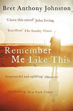 Remember Me Like This: Amazon.co.uk: Bret Anthony Johnston: 9781444788075: Books