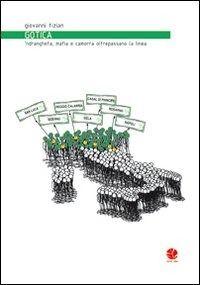 Gotica. 'Ndrangheta, mafia e camorra oltrepassano la linea è un libro di Giovanni Tizian pubblicato da Round Robin Editrice nella collana Fuori rotta: acquista su IBS a 12.75€!