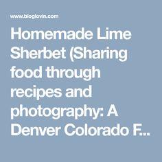 Homemade Lime Sherbet (Sharing food through recipes and photography: A Denver Colorado Food Blog)