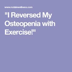 """I Reversed My Osteopenia with Exercise!"""