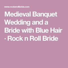 Medieval Banquet Wedding and a Bride with Blue Hair · Rock n Roll Bride