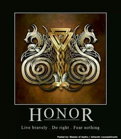 Honor what is important to you, Fear Nothing, not even death as it is only a transition that will free you of a body.