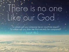 there is no one like our god.