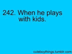 my favorite thing that boys do!! <3