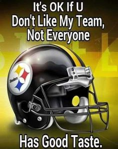 To: All My Friends Who Mock Me For Liking The Steelers :)