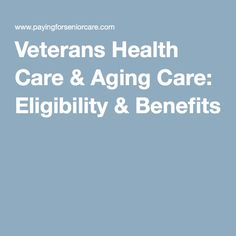 Veterans Health Care & Aging Care: Eligibility & Benefits