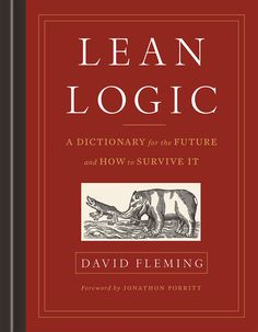 Lean Logic - A Dictionary for the Future and How to Survive It: http://www.chelseagreen.com/lean-logic