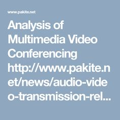 Analysis of Multimedia Video Conferencing http://www.pakite.net/news/audio-video-transmission-related.html