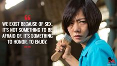 Sun Bak: We exist because of sex. It's not something to be afraid of. It's something to honor. To enjoy.  More on: https://www.magicalquote.com/series/sense8/ #SunBak #Sense8 #Sense8Quotes