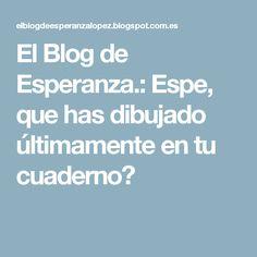 El Blog de Esperanza.: Espe, que has dibujado últimamente en tu cuaderno?