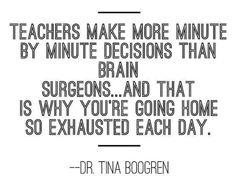 Teachers make more minute to minute decisions than ANY other profession, except for air traffic control personnel.