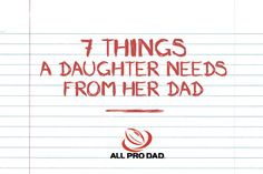 A father plays a vital role in his daughter's journey to adulthood, and here are seven things a daughter needs from her dad.