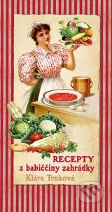 Recepty z babicciny zahradky (Klara Trnkova)