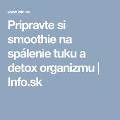 Pripravte si smoothie na spálenie tuku a detox organizmu Detox, Smoothies, Fit, Smoothie, Shape, Smoothie Packs, Fruit Shakes