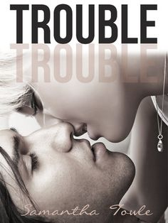 Trouble by Samantha Towle | E-Book | Release Date: June 2013 | samanthatowle.blogspot.com | Contemporary Romance / New Adult