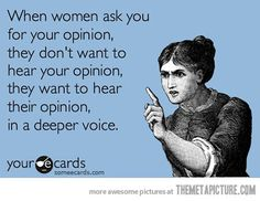 When women ask you for your opinion