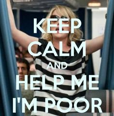 Keep Calm and Help Me I'm Poor