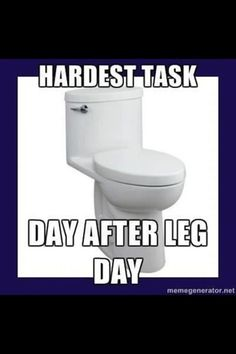 Hardest task after leg day... I thought I was the only one who thought this. Ha ha ha