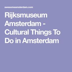 Rijksmuseum Amsterdam - Cultural Things To Do in Amsterdam