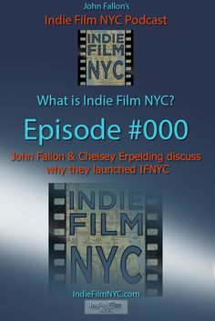 John Fallon & Chelsey Erpelding discuss what Indie Film NYC is and why they launched the website and podcast