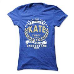 Its a KATE Thing You Wouldnt Understand - T Shirt, Hood - custom made shirts #softball shirt #adidas hoodie
