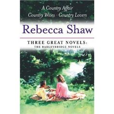 Rebecca Shaw: Three Great Novels: The Barleybridge Novels: A Country Affair, Country Wives, Country Lovers