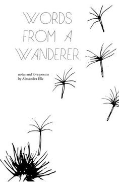 Words from a Wanderer: notes and love poems by Alexandra ... http://www.amazon.com/dp/1484886984/ref=cm_sw_r_pi_dp_Fj3vxb11ZF9ZN