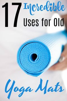 17 Incredible Uses for Old Yoga Mats- Don't just toss that old yoga mat! There are so many uses for old yoga mats that you won't believe it!