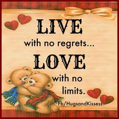 Live with no regrets. Love with no limits.
