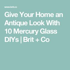 Give Your Home an Antique Look With 10 Mercury Glass DIYs | Brit + Co