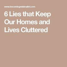 6 Lies that Keep Our Homes and Lives Cluttered